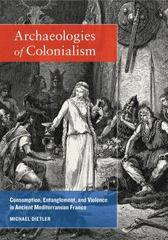 Archaeologies of Colonialism 1st Edition 9780520287570 0520287576
