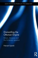 Dismantling the Ottoman Empire 1st Edition 9781138914025 1138914029