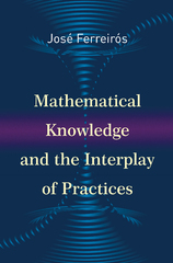Mathematical Knowledge and the Interplay of Practices 1st Edition 9781400874002 1400874009