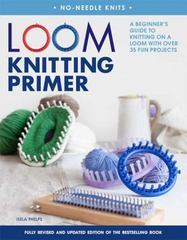 Loom Knitting Primer (Second Edition) 2nd Edition 9781250084194 1250084199