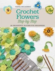 Crochet Flowers Step-by-Step 1st Edition 9781250077943 125007794X
