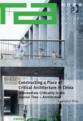 Constructing a Place of Critical Architecture in China 1st Edition 9781317161592 1317161599