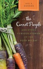 The Carrot Purple and Other Curious Stories of the Food We Eat 1st Edition 9781442248861 1442248866