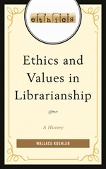 Ethics and Values in Librarianship 1st Edition 9781442254275 1442254270