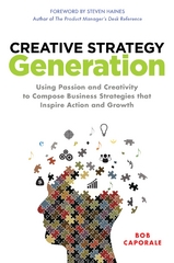 Creative Strategy Generation: Using Passion and Creativity to Compose Business Strategies That Inspire Action and Growth 1st Edition 9780071850124 0071850120