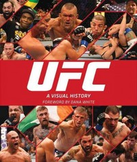 UFC: A Visual History 1st Edition 9781465436955 1465436952