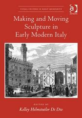 Making and Moving Sculpture in Early Modern Italy 1st Edition 9781472460905 1472460901