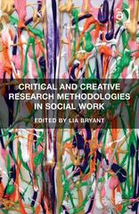 Critical and Creative Research Methodologies in Social Work 1st Edition 9781317157632 131715763X