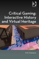 Critical Gaming: Interactive History and Virtual Heritage 1st Edition 9781317157397 1317157397