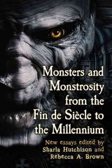 Monsters and Monstrosity from the Fin de Siecle to the Millennium 1st Edition 9780786495061 0786495065