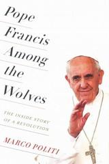 Pope Francis among the Wolves 1st Edition 9780231174145 0231174144