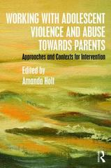 Working with Adolescent Violence and Abuse Towards Parents 1st Edition 9781138808010 1138808016