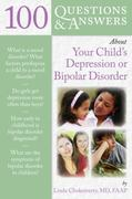 100 Questions  &  Answers About Your Child's Depression Or Bipolar Disorder 1st edition 9780763746377 0763746371