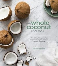 The Whole Coconut Cookbook 1st Edition 9781607748052 1607748053