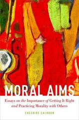 Moral Aims: Essays on the Importance of Getting It Right and Practicing Morality with Others 1st Edition 9780199328802 0199328803
