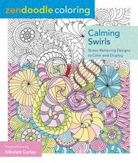 Zendoodle Coloring: Calming Swirls 1st Edition 9781250086495 1250086493