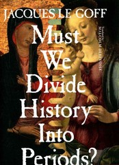 Must We Divide History Into Periods 1st Edition 9780231540407 023154040X