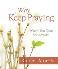 Why Keep Praying 1st Edition 9780718023256 0718023250