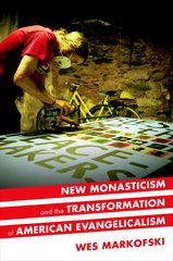 New Monasticism and the Transformation of American Evangelicalism 1st Edition 9780190236502 0190236507