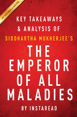 The Emperor of All Maladies by Siddhartha Mukherjee  Key Takeaways & Analysis 1st Edition 9781943427505 194342750X