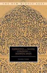 Narratives of the Islamic Conquest from Medieval Spain 1st Edition 9781137514103 1137514108
