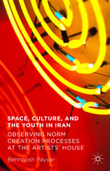 Space, Culture, and the Youth in Iran 1st Edition 9781137525703 1137525703