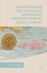 Inflation and the Making of Australian Macroeconomic Policy, 194585 1st Edition 9781137265968 1137265965