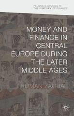 Money and Finance in Central Europe during the Later Middle Ages 1st Edition 9781137460226 1137460229