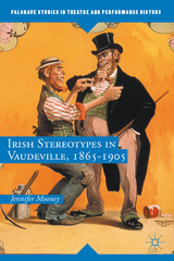 Irish Stereotypes in Vaudeville, 1865-1905 1st Edition 9781137482648 1137482648