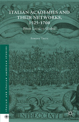 Italian Academies and Their Networks, 1525-1700 1st Edition 9781137438409 1137438401