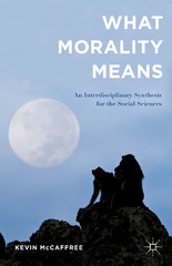 What Morality Means 1st Edition 9781137449283 1137449284