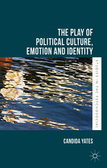 The Play of Political Culture, Emotion and Identity 1st Edition 9780230302525 0230302521