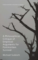 A Philosophical Critique of Empirical Arguments for Postmortem Survival 1st Edition 9781137440938 1137440937