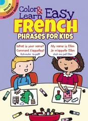 Color and Learn Easy French Phrases for Kids 1st Edition 9780486803616 0486803619