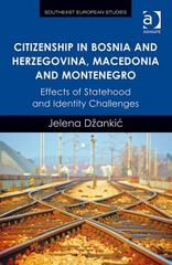 Citizenship in Bosnia and Herzegovina, Macedonia and Montenegro 1st Edition 9781317165798 1317165799