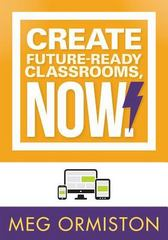 Create Future-Ready Classrooms, Now! 1st Edition 9781936763603 1936763605