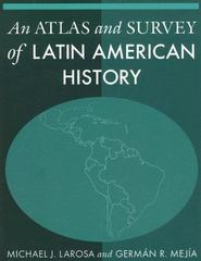 An Atlas and Survey of Latin American History 1st Edition 9780765615985 0765615983