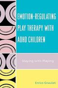 Emotion-Regulating Play Therapy with ADHD Children 1st edition 9780765705228 0765705222