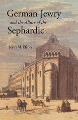German Jewry and the Allure of the Sephardic 1st Edition 9781400874194 140087419X