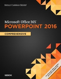 Shelly Cashman Series Microsoft Office 365 & PowerPoint 2016 1st Edition 9781305870819 1305870816