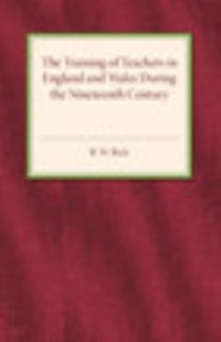 The Training of Teachers in England and Wales During the Nineteenth Century 1st Edition 9781107594265 110759426X