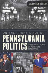 On the Front Lines of Pennsylvania Politics 1st Edition 9781614237037 1614237034