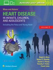 Moss & AdamsÂ' Heart Disease in Infants, Children, and Adolescents, Including the Fetus and Young Adult 9th Edition 9781496300249 1496300246