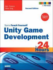 Unity Game Development in 24 Hours, Sams Teach Yourself 2nd Edition 9780672337512 0672337517