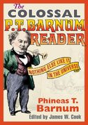 The Colossal P. T. Barnum Reader 1st Edition 9780252072956 0252072952