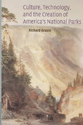 Culture, Technology, and the Creation of America's National Parks 0 9780521826495 0521826497