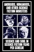 Androids, Humanoids, and Other Science Fiction Monsters 0 9780814779958 0814779956