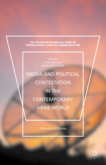 Media and Political Contestation in the Contemporary Arab World 1st Edition 9781137525222 1137525223