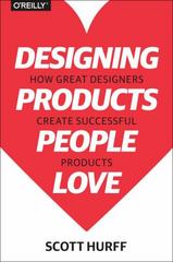 Designing Products People Love 1st Edition 9781491923672 1491923679