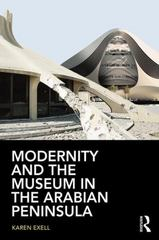 Modernity and the Museum in the Arabian Peninsula 1st Edition 9780415744911 0415744911